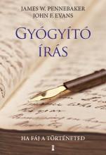 GYÓGYÍTÓ ÍRÁS - HA FÁJ A TÖRTÉNETED - Ekönyv - JAMES W. PENNEBAKER, JOHN F. EVANS