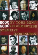 5000 ÉV TÖBB MINT 6000 LEGISMERTEBB SZEMÉLYE IDŐRENDBEN - Ekönyv - SÁNDOR FERENC