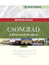 CSONGRÁD - A KÖRÖS-TOROK ŐSI VÁROSA - Ekönyv - BOTOS KATALIN