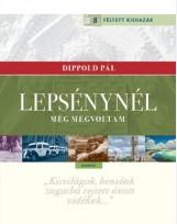 LEPSÉNYNÉL MÉG MEGVOLTAM - Ekönyv - DIPPOLD PÁL