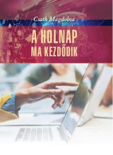 A HOLNAP MA KEZDŐDIK - Ekönyv - CSATH MAGDA