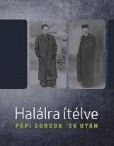 HALÁLRA ÍTÉLVE - PAPI SORSOK '56 UTÁN - Ekönyv - NEMZETI EMLÉKEZET BIZOTTSÁGÁNAK HIVATALA
