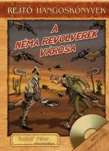 A NÉMA REVOLVEREK VÁROSA - REJTŐ HANGOSKÖNVYEK (KÖNYVMELLÉKLETTEL) - Ekönyv - REJTŐ JENŐ