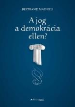A JOG A DEMOKRÁCIA ELLEN? - Ekönyv - MATHIEU, BERTRAND