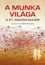 A MUNKA VILÁGA - A 21. SZÁZAD ELEJÉN - Ekönyv - SAXUM KIADÓ