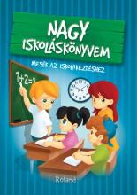 NAGY ISKOLÁSKÖNYVEM - MESÉK AZ ISKOLAKEZDÉSHEZ - Ekönyv - ROLAND TOYS KFT.