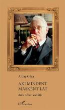 AKI MINDENT MÁSKÉNT LÁT - BEKE ALBERT ÉLETÚTJA - Ekönyv - ARDAY GÉZA