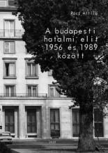 A BUDAPESTI HATALMI ELIT 1956 ÉS 1989 KÖZÖTT - Ekönyv - RÁCZ ATTILA