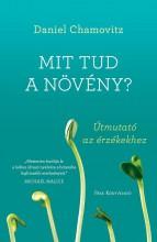 Mit tud a növény? - ÚTMUTATÓ AZ ÉRZÉKEKHEZ - Ekönyv - Daniel Chamovitz