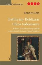 BATTHYÁNY BOLDIZSÁR TITKOS TUDOMÁNYA - Ekönyv - BOBORY DÓRA