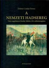 A NEMZETI HADSEREG - VITÉZ NAGYBÁNYAI HORTHY MIKLÓS 150. SZÜLETÉSNAPJÁRA - Ekönyv - ZETÉNYI CSUKÁS FERENC