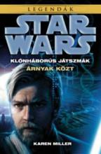 STAR WARS LEGENDÁK - KLÓNHÁBORÚS JÁTSZMÁK - ÁRNYAK KÖZT - Ekönyv - MILLER, KAREN