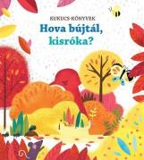 HOVA BÚJTÁL, KISRÓKA? - KUKUCS-KÖNYVEK - Ebook - CENTRAL MÉDIACSOPORT (SANOMA)