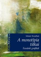 A MONOTÍPIA TITKAI - FESSÜNK GRAFIKÁT! (KISMŰTEREM) - Ekönyv - MÓZER ERZSÉBET