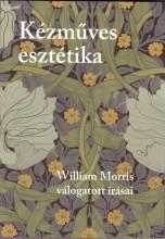 KÉZMŰVES ESZTÉTIKA - WILLIAM MORRIS VÁLOGATOTT ÍRÁSAI - Ebook - MORRIS, WILLIAM