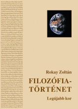 FILOZÓFIATÖRTÉNET III. - LEGÚJABB KOR - ÜKH 2018 - Ekönyv - ROKAY ZOLTÁN