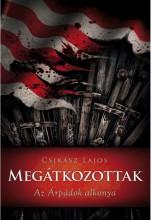 MEGÁTKOZOTTAK - AZ ÁRPÁDOK ALKONYA - Ekönyv - CSIKÁSZ LAJOS