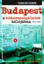 BUDAPEST A TITKOSSZOLGÁLATOK HÁLÓJÁBAN - ÜKH 2015 - Ekönyv - TABAJDI GÁBOR