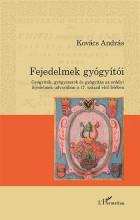FEJEDELMEK GYÓGYÍTÓI - GYÓGYÍTÓK, GYÓGYSZEREK ÉS GYÓGYÍTÁS AZ ERDÉLYI FEJEDELMEK - Ekönyv - KOVÁCS ANDRÁS