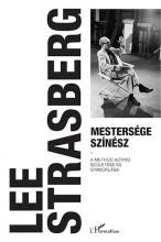 MESTERSÉGE SZÍNÉSZ - A METHOD ACTING SZÜLETÉSE ÉS GYAKORLÁSA - Ekönyv - STRASBERG, LEE