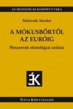 A MÓKUSBŐRTŐL AZ EURÓIG - Ekönyv - MATICSÁK SÁNDOR