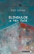 ELINDULOK A TÉR FELÉ - Ekönyv - SÜLI ISTVÁN