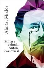 MI LESZ VELÜNK ANTON PAVLOVICS? - Ekönyv - ALMÁSI MIKLÓS