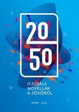 2050 - IFJÚSÁGI NOVELLÁK A JÖVŐRŐL - ÜKH 2018 - Ekönyv - MÓRA KÖNYVKIADÓ