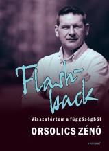 FLASHBACK - VISSZATÉRTEM A FÜGGŐSÉGBŐL - ÜKH 2018 - Ekönyv - ORSOLICS ZÉNÓ