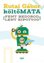 FENT BEDOBOD, LENT KIPOTYOG - ÜKH 2018 - Ekönyv - RUTAI GÁBOR, KÖLTŐMATA