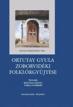 ORTUTAY GYULA ZOBORVIDÉKI FOLKLÓRGYŰJTÉSE - ÜKH 2018 - Ekönyv - MAGYAR ZOLTÁN, VARGA NORBERT
