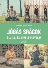JÓGÁS SRÁCOK - ÜLJ LE, ÉS BEFELÉ FIGYELJ! - Ekönyv - WONG, MICHAEL JAMES