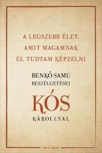 A LEGSZEBB ÉLET, AMIT MAGAMNAK EL TUDTAM KÉPZELNI - ÜKH 2018 - Ekönyv - KÓS KÁROLY