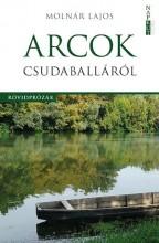 ARCOK CSUDABALLÁRÓL - RÖVIDPRÓZÁK - Ekönyv - MOLNÁR LAJOS