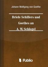Briefe Schillers und Goethes an A. W. Schlegel - Ekönyv - Johann Wolfgang von Goethe
