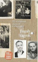 FOGOLY VAGYOK - 70 TÖRTÉNET A BÖRTÖNRŐL ÉS A BARÁTSÁGRÓL - Ekönyv - VISKY FERENC
