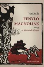 FÉNYLŐ MAGNÓLIÁK - AVAGY A LÁTOMÁSOK KÖNYVE - ÜKH 2018 - Ekönyv - VÁRI ATTILA