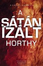 A SÁTÁNIZÁLT HORTHY - ÜKH 2018 - Ekönyv - SZALAY KÁROLY