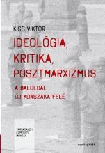 IDEOLÓGIA, KRITIKA, POSZTMARXIZMUS - ÜKH 2018 - Ekönyv - KISS VIKTOR