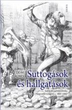 SUTTOGÁSOK ÉS HALLGATÁSOK - SAJTÓ ÉS SAJTÓPOLITIKA MAGYARORSZÁGON 1861-1867 - Ebook - DEÁK ÁGNES