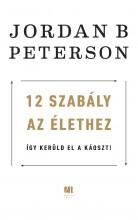 12 SZABÁLY AZ ÉLETHEZ - ÍGY KERÜLD EL A KÁOSZT! - Ekönyv - PETERSON, JORDAN B.