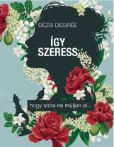 ÍGY SZERESS - HOGY SOHA NE MÚLJON EL... - ÜKH 2018 - Ekönyv - DÉZSI DESIRÉE