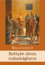 BOTTYÁN JÁNOS SZABADSÁGHARCA - ÜKH 2018 - Ebook - BALLAI LÁSZLÓ