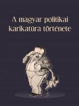 A MAGYAR POLITIKAI KARIKATÚRA TÖRTÉNETE - Ekönyv - TAMÁS ÁGNES-VAJDA LÁSZLÓ