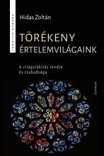 TÖRÉKENY ÉRTELEMVILÁGAINK - A VILÁGALAKÍTÁS RENDJE ÉS SZABADSÁGA - Ekönyv - HIDAS ZOLTÁN