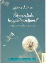 MIT MONDJAK, HOGYAN MONDJAM? - Ekönyv - ZANA ÁGNES
