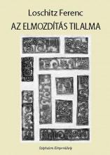 AZ ELMOZDÍTÁS TILALMA - ÜKH 2018 - Ekönyv - LOSCHITZ FERENC