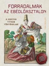 FORRADALMAK AZ EBÉDLŐASZTALON - A KONYHA TITKOS TÖRTÉNELME - Ekönyv - NEALON, TOM