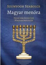 MAGYAR MENÓRA - ZSIDÓ EMLÉKHELYEK MAGYARORSZÁGON - Ekönyv - SZUNYOGH SZABOLCS