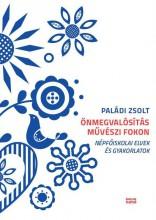 ÖNMEGVALÓSÍTÁS MŰVÉSZI FOKON - Ekönyv - PALÁDI ZSOLT